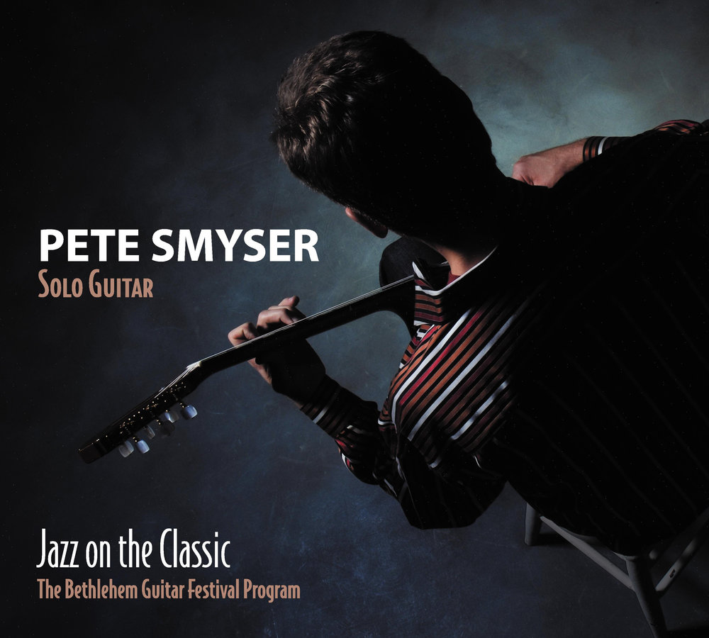 PETE SMYSER - SOLO GUITAR - JAZZ ON THE CLASSIC (released in 2008)