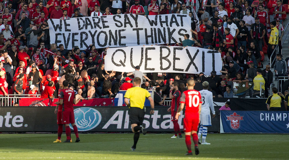 We dare say what everyone thinks Quebrexit. Another banner displayed by the south end supporter's section during the Canadian Championship Final in 2017. Image by Dennis Marciniak of denMAR Media.