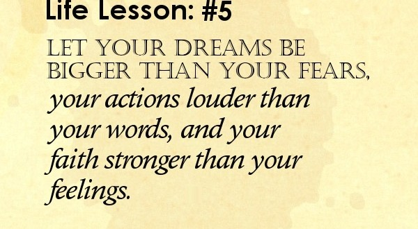 Dream-quotes-Faith-quotes-Let-your-dreams-be-bigger-than-your-fears-your-actions-louder-than-your-words-and-your-faith-stronger-than-your-feelings.441-600x330.jpg