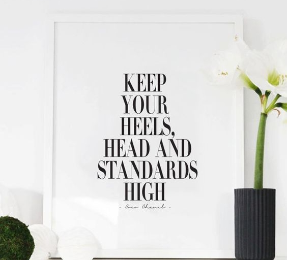 1. It May be hard at times, but never lower your standards for anyone.