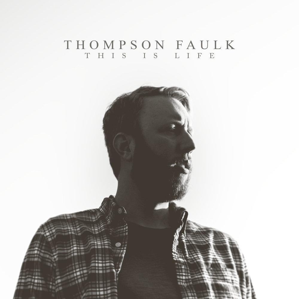 "Thompson Faulk - ""This Is Life""  Producer/Engineer/Mixing"