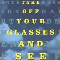 Take Off Your Glasses and See: A Mind/Body Approach to Expanding Your Eyesight and Insight - Book by Jacob Liberman