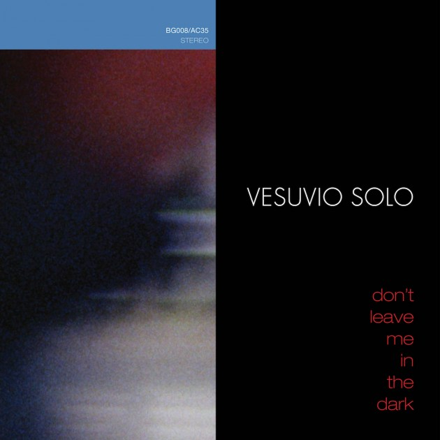 Vesuvio Solo - Don't Leave Me In the Dark