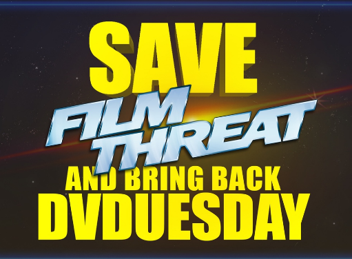 Save Film Threat and Bring Back DVDuesday!