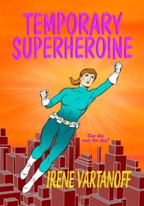 Temporary Superheroine, a novel written by Irene Vartanoff.