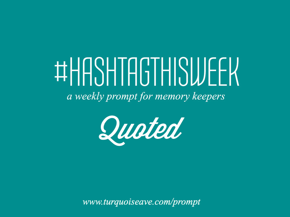 Quoted  | Weekly Prompt and Link Up for Memory Keepers and Creative Bloggers