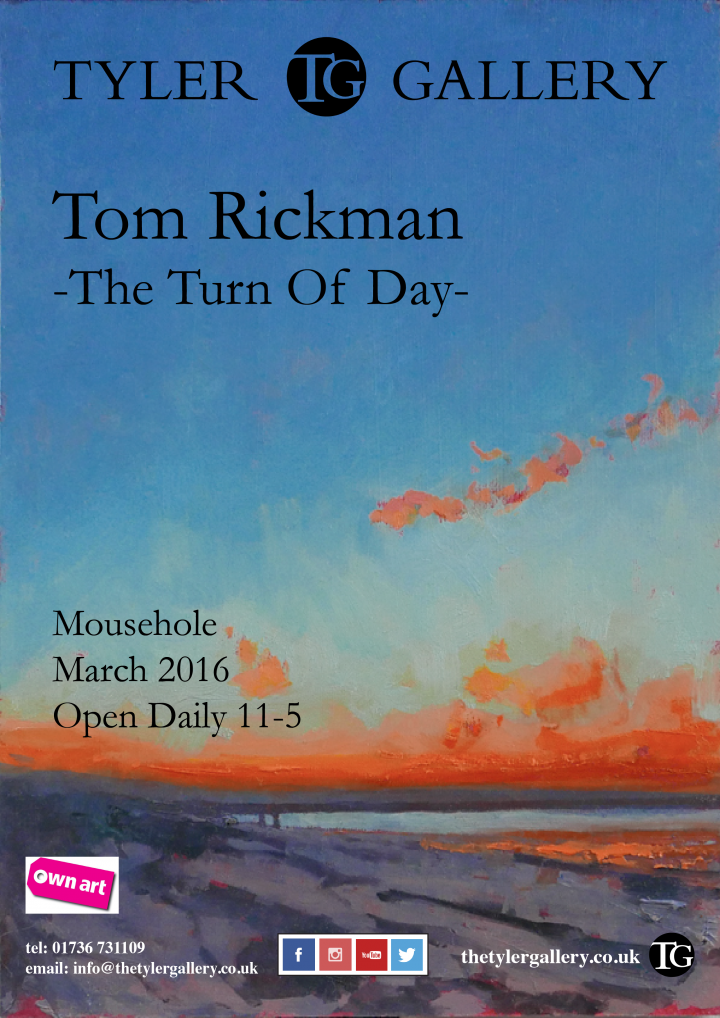T O M   R I C K M A N  The Turn of Day Tyler Gallery Mousehole Cornwall, UK March  2016