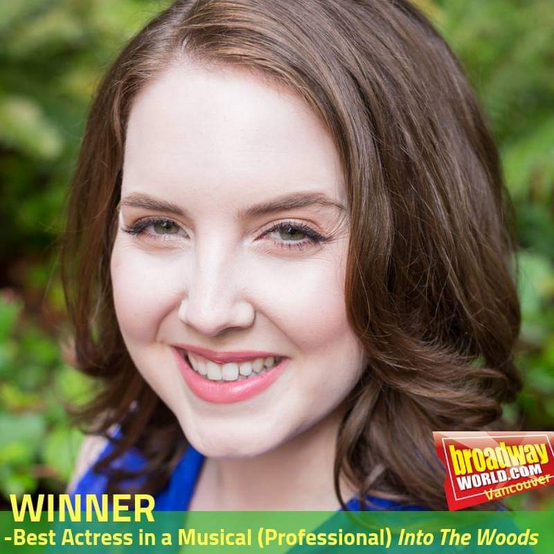 Julia Wins Best Actress in a Musical (Professional) for The 2018 Broadway World Vancouver Awards! - Julia receives the 2018 Broadway World Vancouver Award for Best Actress in a Musical (Professional) for her performance as the Baker's Wife in Into the Woods with North Shore Light Opera in May 2018 at Centennial Theatre in North Vancouver. This production also took home the award for Best Musical (Non-Professional), and Best Actor (Professional) which was awarded to Paul Just who played Cinderella's Prince.