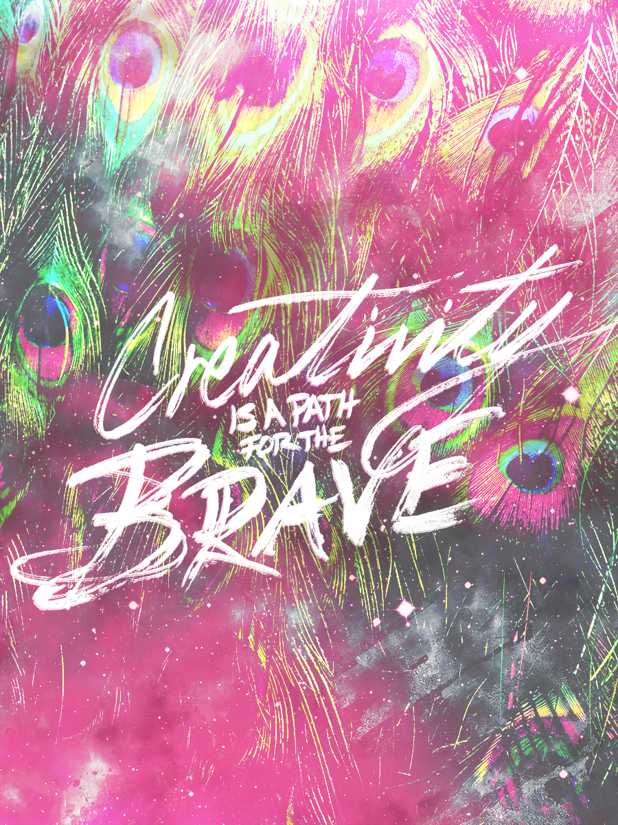 Creativity is a Path for the Brave   Personal lettering project inspired by Elizabeth Gilbert.  (Find the original post here) .