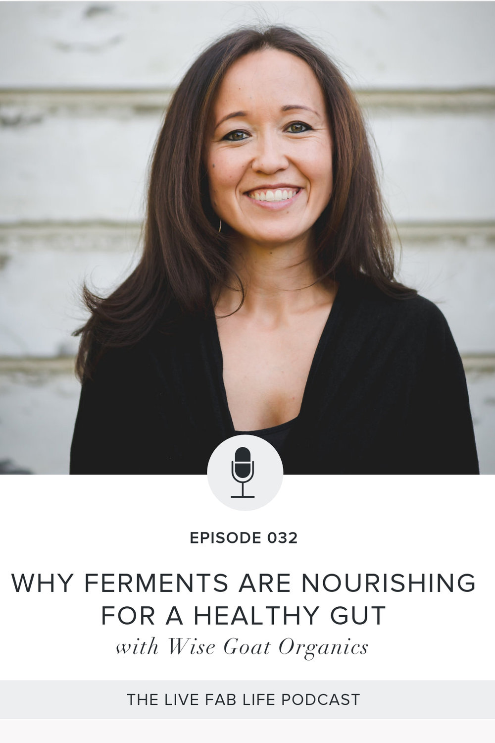 Episode 032: Why Ferments Are Nourishing for A Healthy Gut with Wise Goat Organics