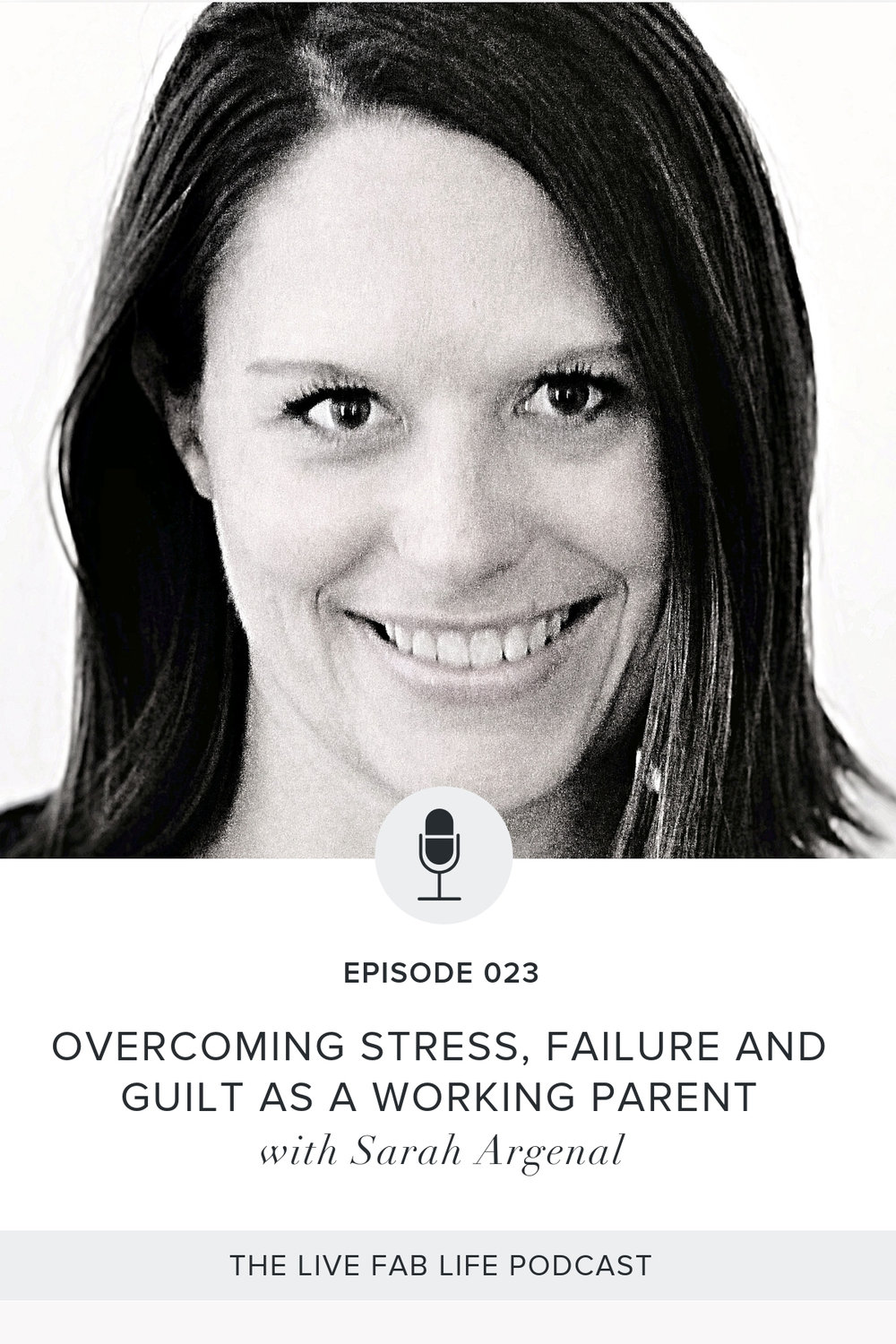 Episode 023: Overcoming Stress, Failure and Guilt As A Working Parent with Sarah Argenal