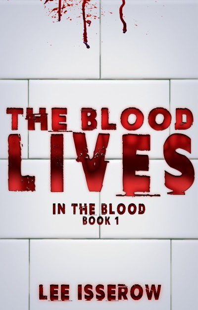 The Blood Lives - Lee Isserow