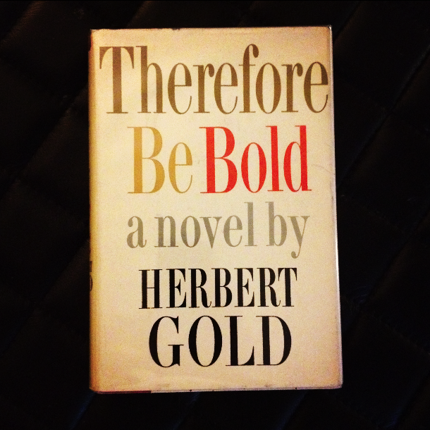 Herbert Gold - 1960 - THEREFORE BE BOLD - Photo by Diana Phillips.jpg