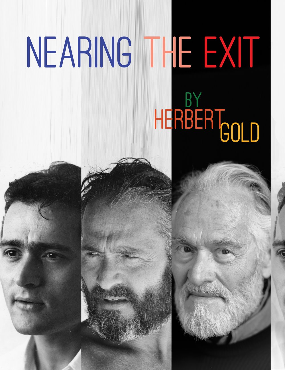 NEARING THE EXITTen Poemsby Herbert Gold - 2018Seven decades after giving up poetry, celebrated novelist, short-story writer, and essayist Herbert Gold has returned to the love of his youth, with ten powerful poems about facing the exit door. Published by Les Gottesman.Cover design by Ari Gold. Purchase hard copy HERE.