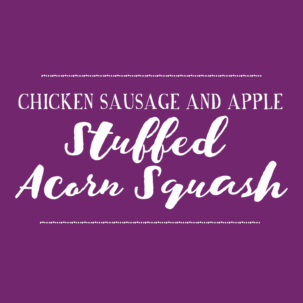 Chicken Sausage And Apple Stuffed Acorn Squash