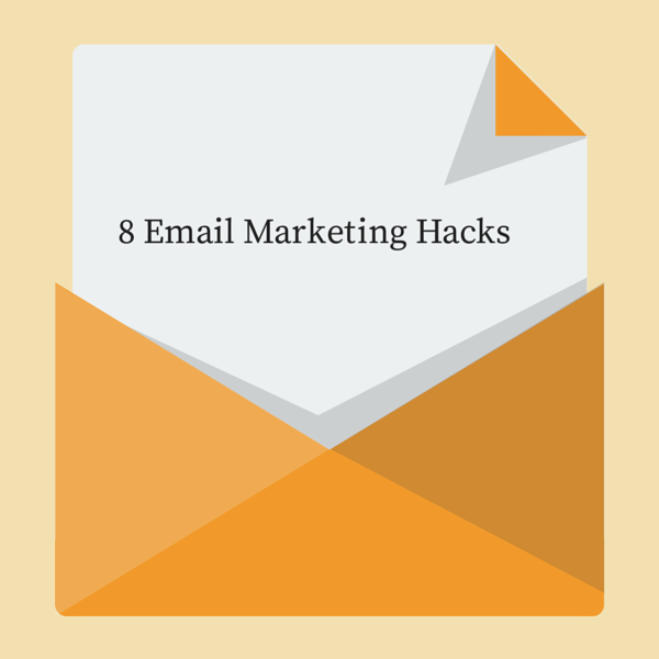 8 Email Marketing Hacks