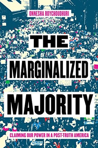The Marginalized Majority: Claiming Our Power in a Post-Truth America by  Onnesha Roychoudhuri