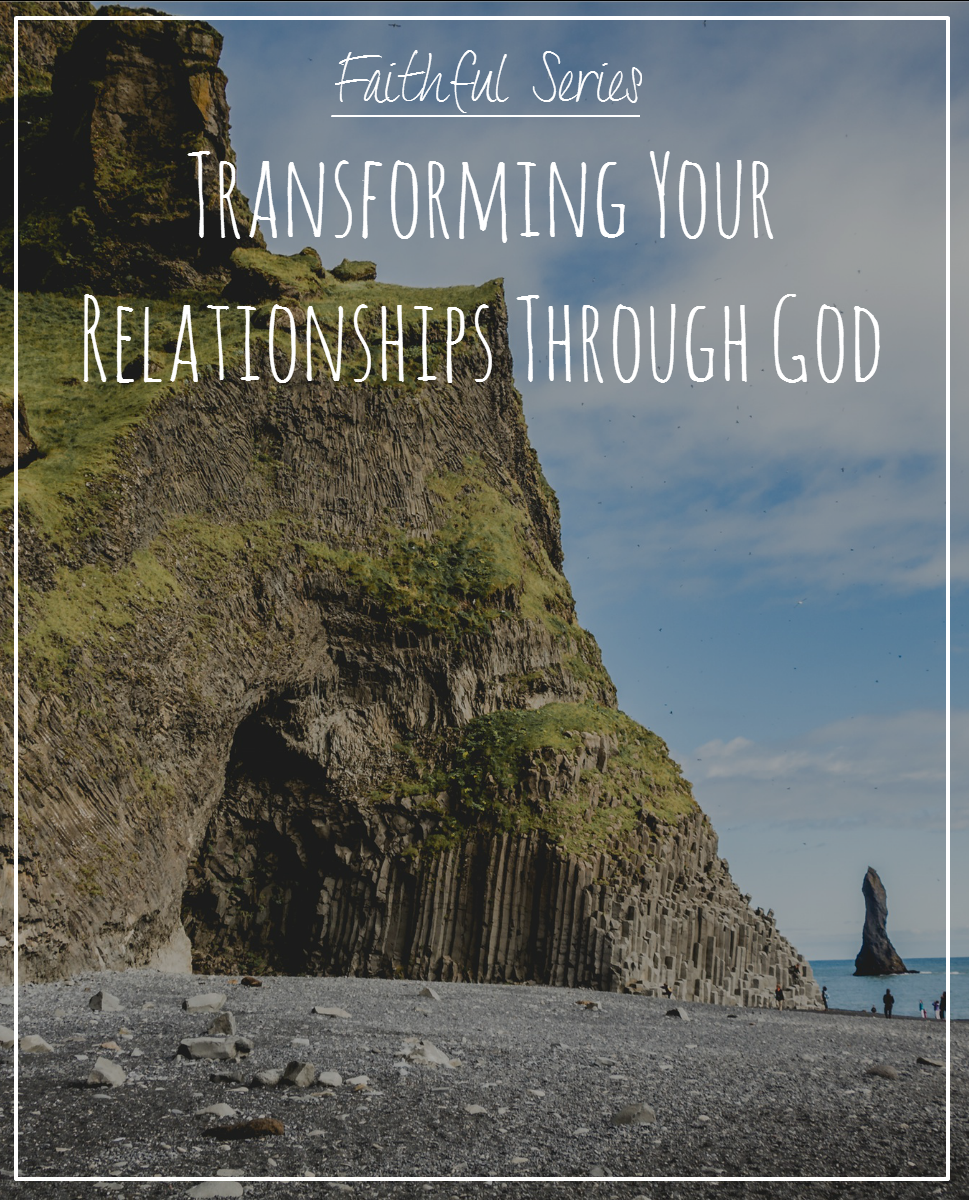 Transforming Your Relationships Through God