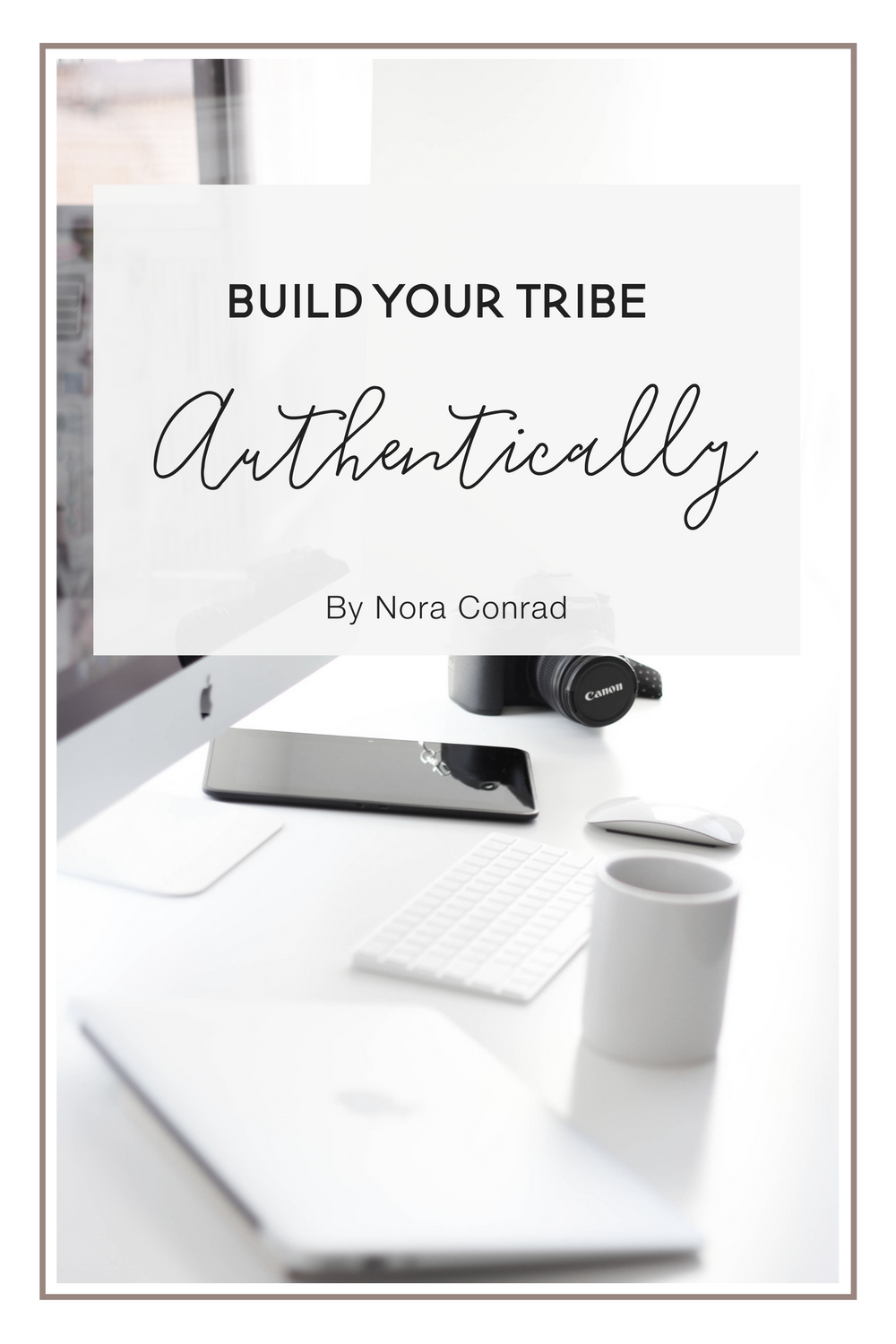 Build Your Tribe, Authentically