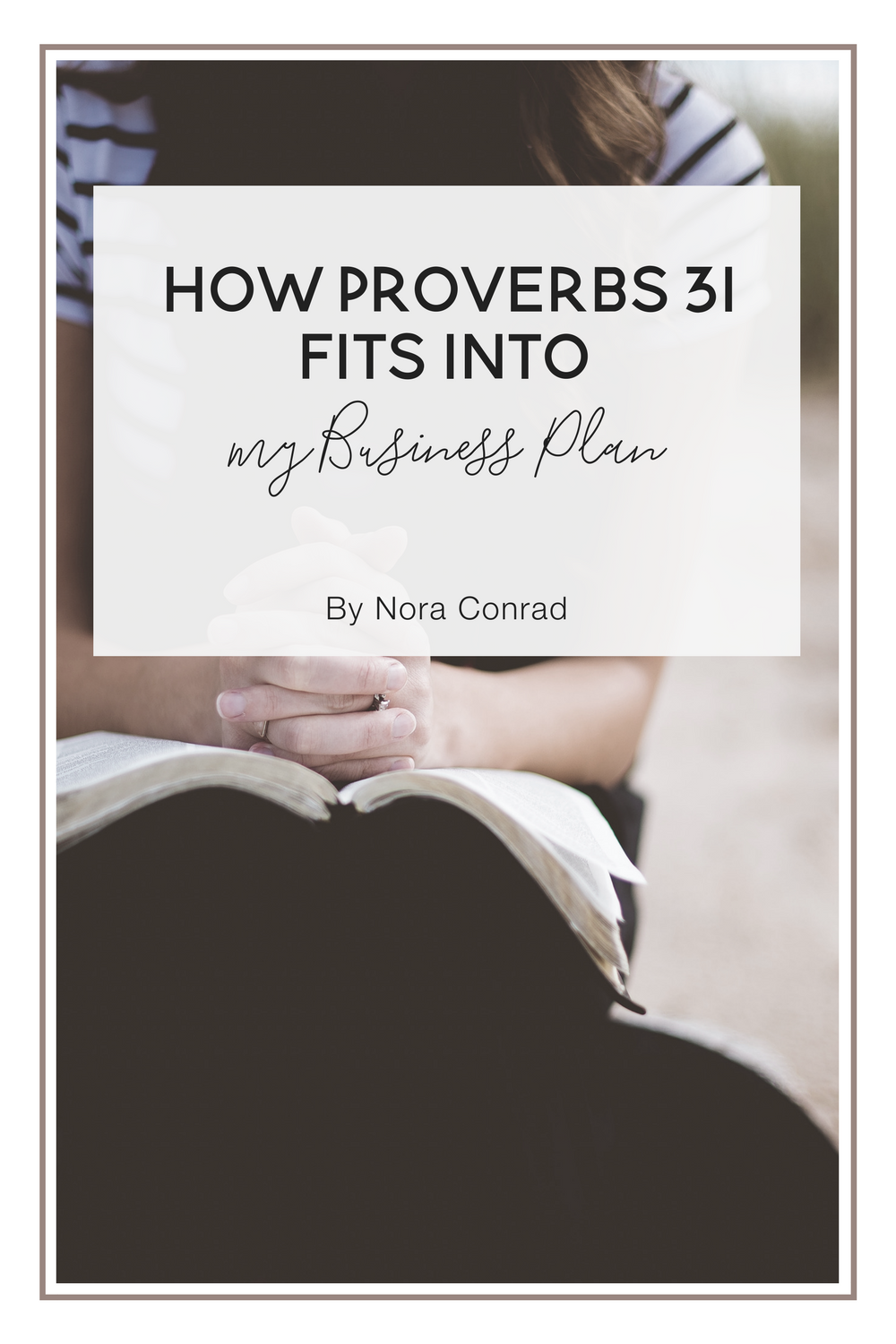 How Proverbs 31 Fits into my Business Plan — Nora Conrad