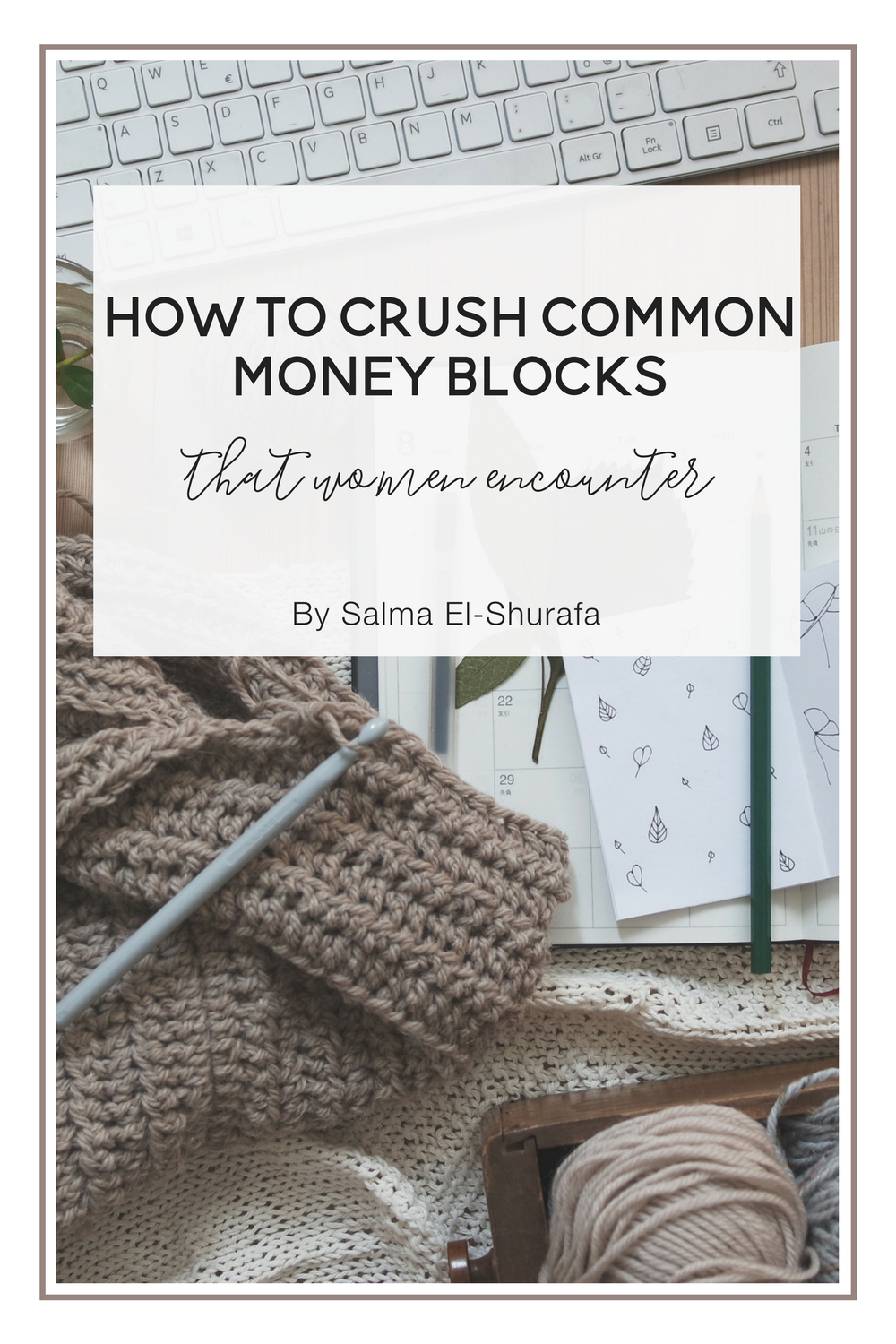 How to Crush Common Money Blocks that Women Encounter.png