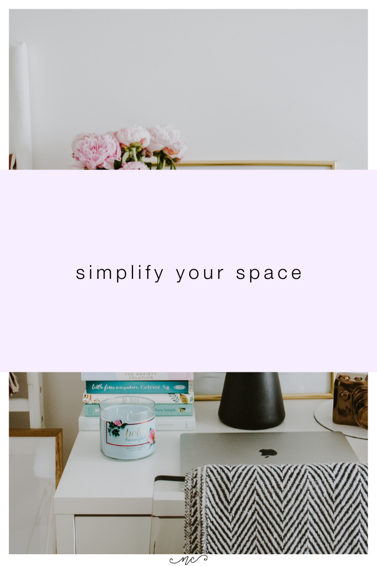 simplify your physical space by clearing out the clutter and making room for things that really matter to you