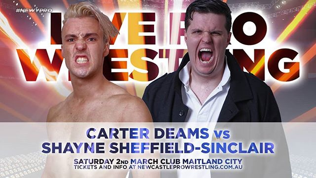 Newcastle Pro Wrestling - Club Maitland City - 2nd of March  MATCH ANNOUNCEMENT  Shayne Sheffield-Sinclair vs Worlds Finest' Carter Deams  Having made the challenge to Full Force Mat Rogers at the last Newy Pro show. Deams is out to prove himself as a legitimate heavyweight contender taking on The Self Made Man. A win for either competitor will go a long way in determining future contenders for Rogers title.  Tickets available from newcastleprowrestling.com.au/tickets  Event Information Saturday 2nd March 2019 Doors Open : 6:30pm Showtime : 7:30pm Club Maitland City  #newypro #SSS #carterdeams #clubmaitlandcity #wrestling #australia #newcastleprowrestling