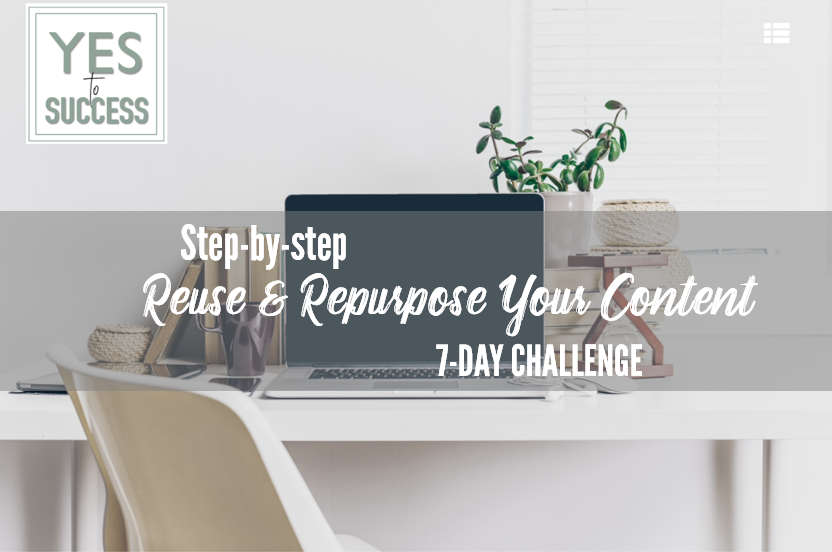 Repurpose your Content Challenge - Get 5 new pieces of content for each blog post and reach a bigger audience.