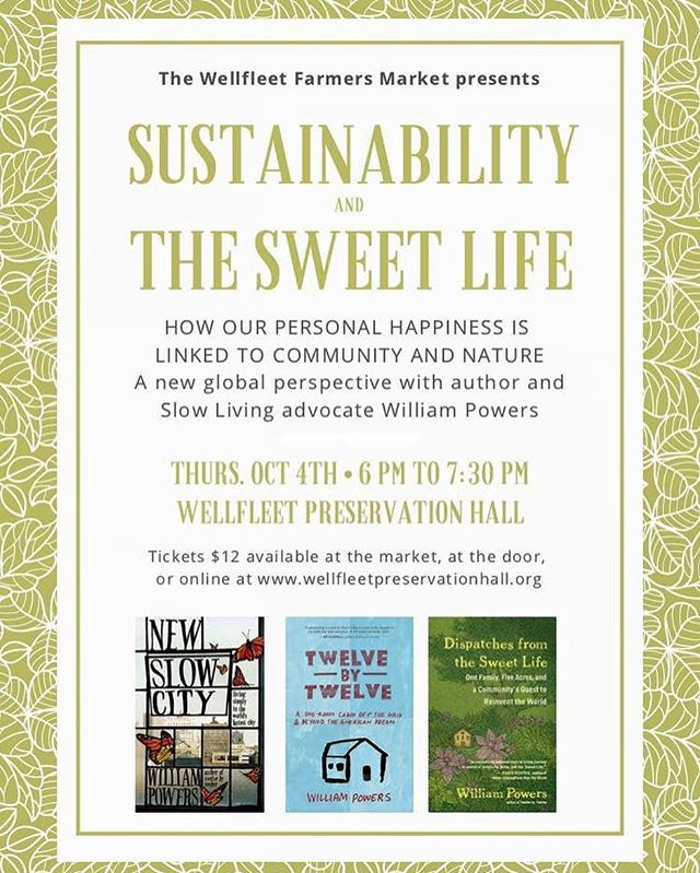 Join us THIS THURSDAY at Wellfleet Preservation Hall for the second installment of our Community Learning Series. This time hear author and slow living advocate, William Powers speak about Sustainability and the Sweet Life. Tell your friends and grab your tickets at www.wellfleetpreservationhall.org