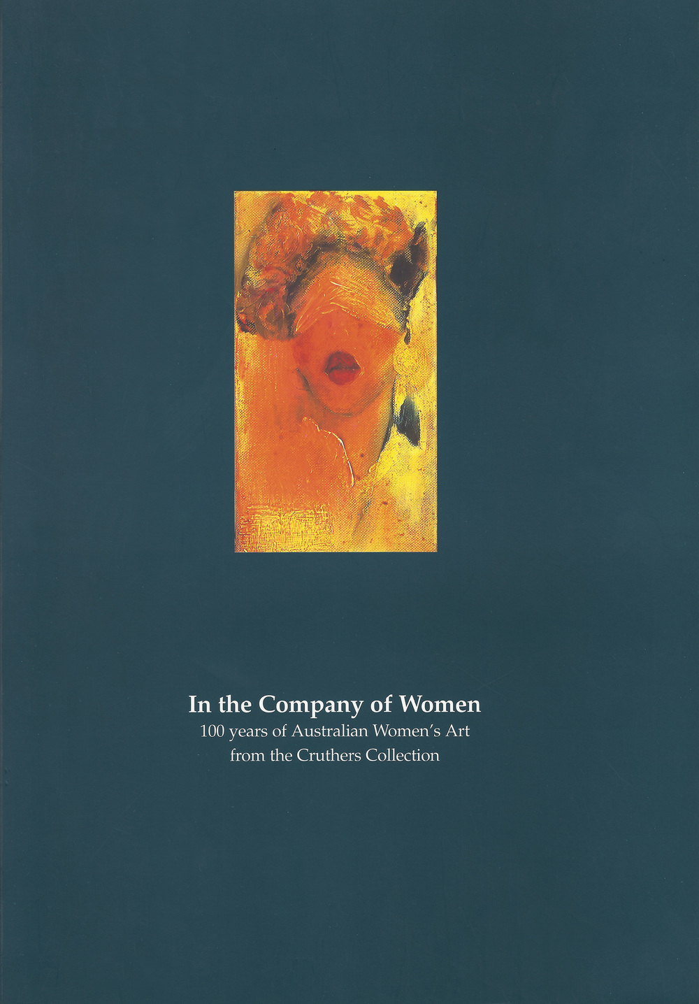 Cover of In the Company of Women: 100 years of Australian women's art from the Cruthers Collection, Perth Institute of Contemporary Arts, Perth, 1995, pp 80