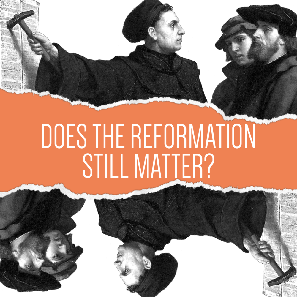 Does the Reformation Still Matter? T2 2017
