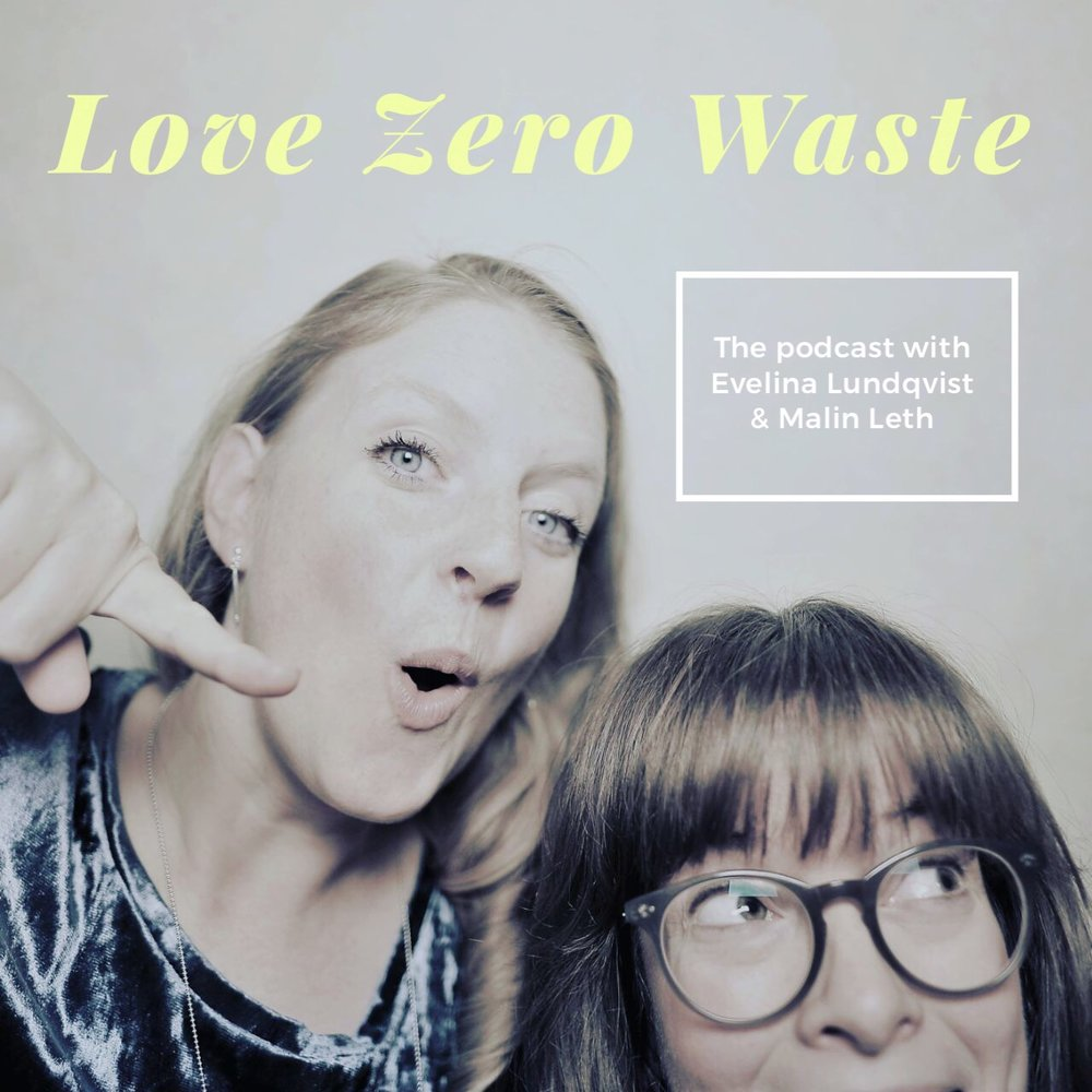 Love Zero Waste Podcast - Evelina Lundqvist and Malin Leth.JPG