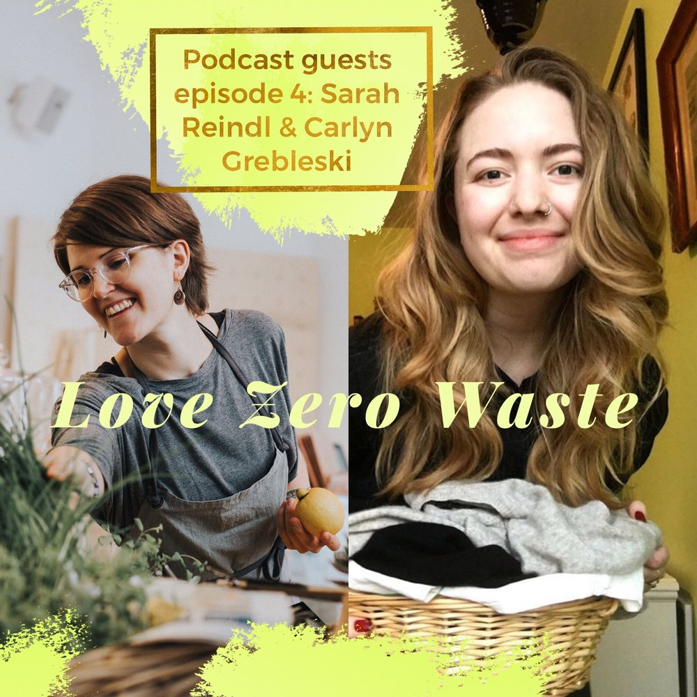 The Love Zero Waste podcast guest: zero waste entrepreneur Sarah Reindl and blogger Carlyn Grebleski.