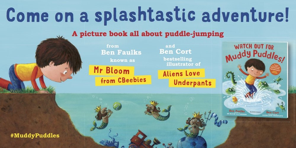 Watch Out For Muddy Puddles by Ben Faulks & Ben Cort. Published by Bloomsbury, 2016.