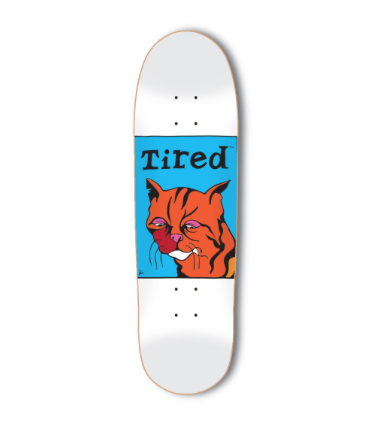 say hi to_ Tired Skateboards