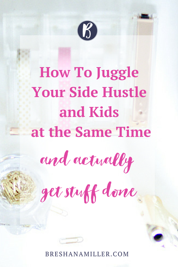 How To Juggle Your Side Hustle and Kids