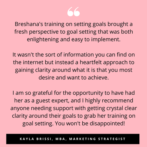 A huge shout out for Breshana! Goal Setting for me used to be a nightmare!What to do when and how_How do I keep the structure and the flow_ Breshana made everything so SIMPLE, so EASY. Breshana's suggestions of how t (2).png