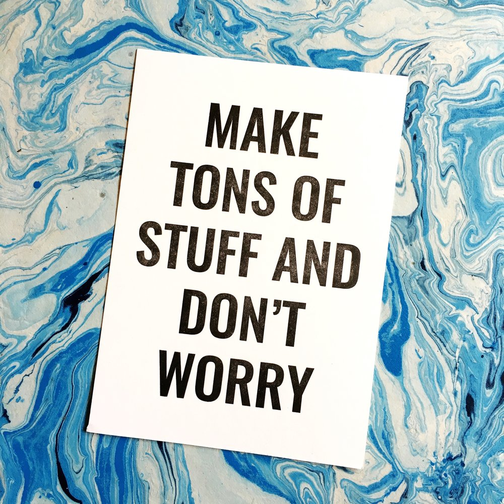 Make Tons of Stuff and Don't Worry Print Blue