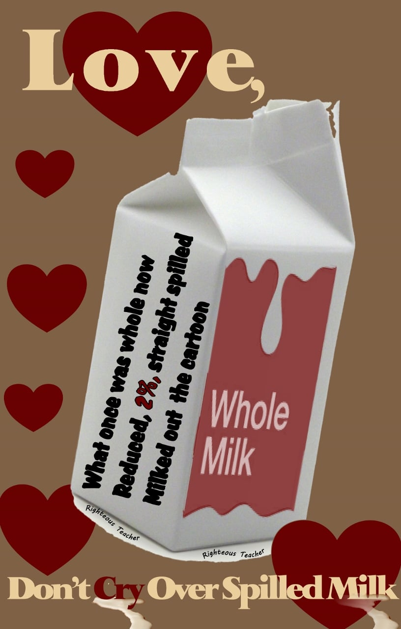 Love, Don't Cry Over Spilled Milk