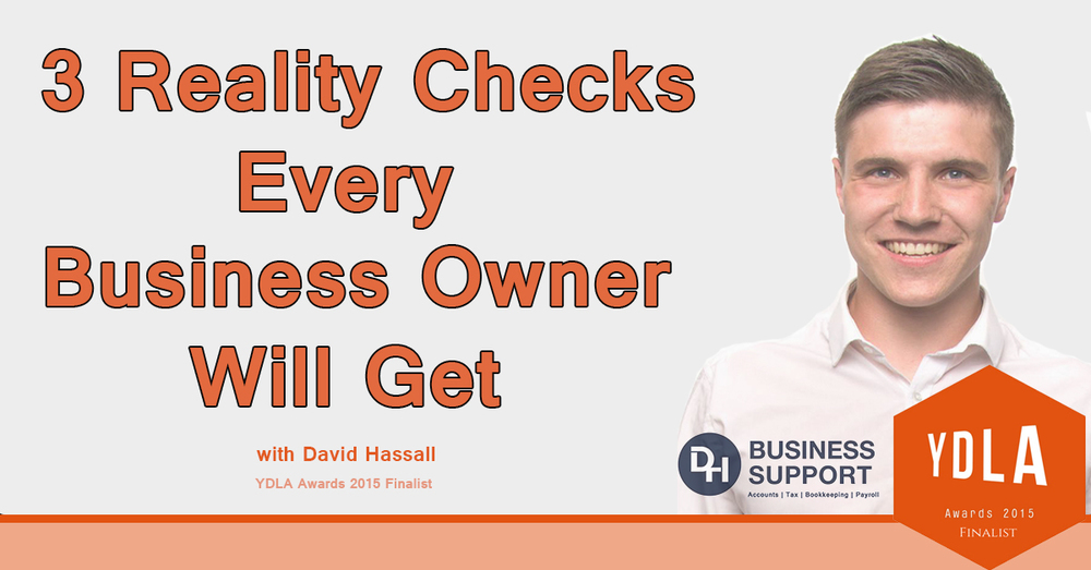 YDLA Award - Entrepeneur DH Business Support David Hassall. 3 Reality Checks Every Business Owner Will Get.