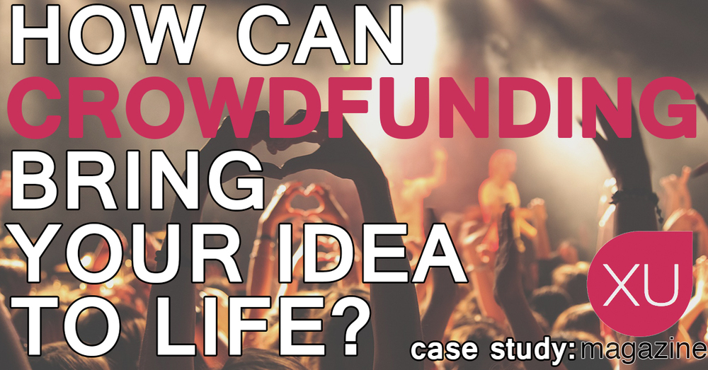 XU Magazine - Crowdfunding. Bringing Ideas to life.
