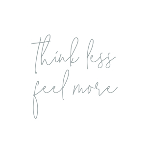 Think Less Feel More Art Print by Kristen Laczi
