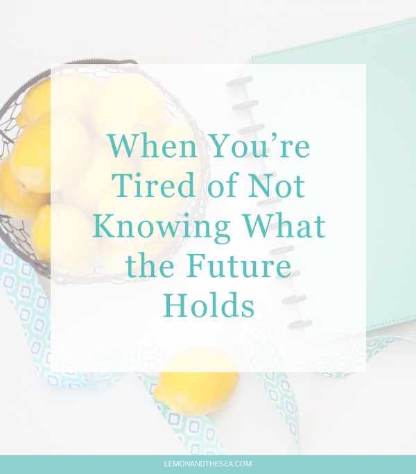 When You're Tired of Not Knowing What the Future Holds | Lemon and the Sea: You want to know what the future holds for you. You work hard, put in the time, but can never be certain of the outcome. The bad news? I can't tell you what's going to happen. The good news? There is someone who knows. God has a plan for your life and He is working everything for your good.