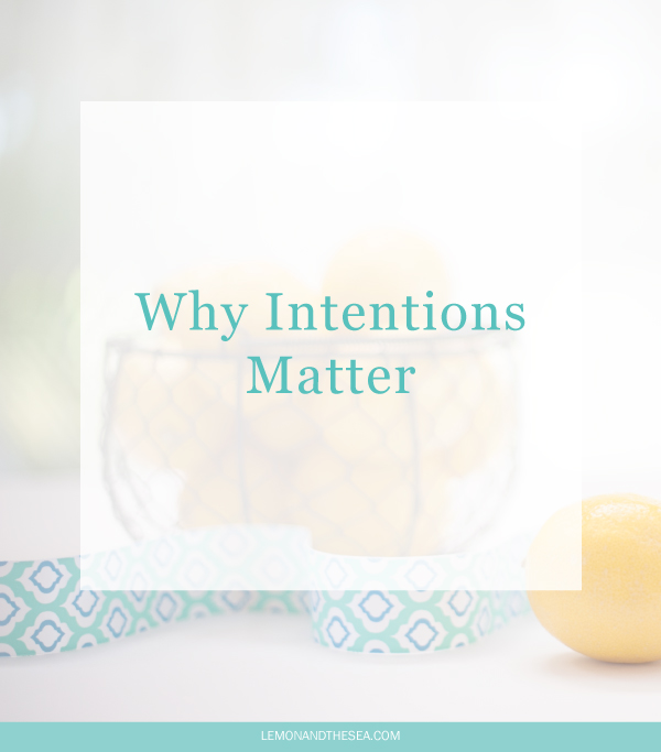 Why Intentions Matter | Lemon and the Sea: You need to stop setting goals and start setting intentions. Intentions help you lead the life you want and allow you to be flexible in what your pursue. Your success is not determined by the numbers, but by the way you do things.