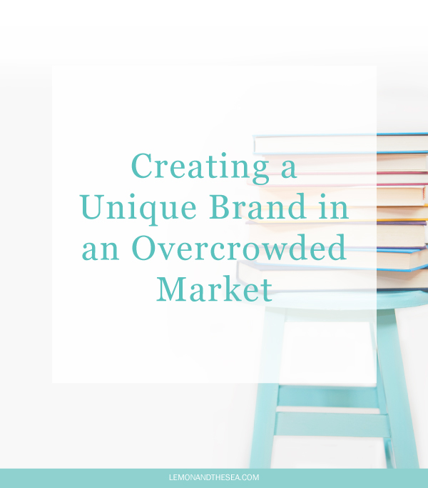 Creating a Unique Brand in an Overcrowded Market | Lemon and the Sea: Everyone is online now (and if you aren't, you should be) so it's vital that you stand out. To get people to notice your brand, you need to find your niche, have consistent branding, and find your voice.