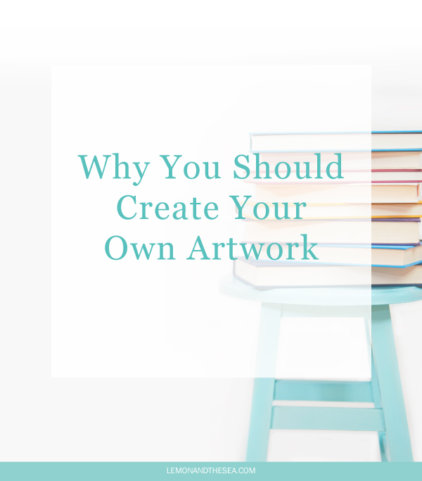 Why You Should Create Your Own Artwork | Lemon and the Sea: The artwork that you use in your blog or business (or both) matters. It's the first thing that draws people to your site. Instead of using stock images, you should be creating your own artwork and creating a consistent look throughout your business.