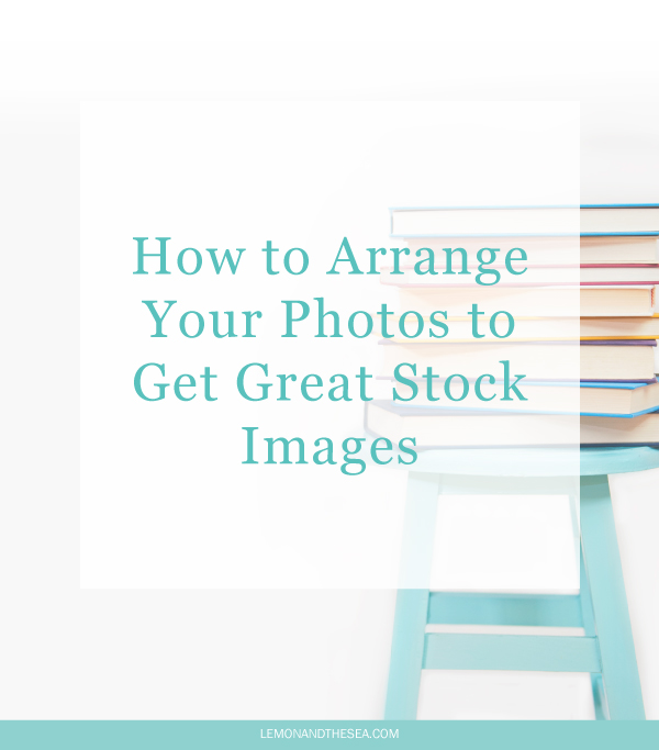 How to Arrange Your Photos to Get Great Sock Images | Lemon and the Sea: An awesome tutorial that will walk you through what you need and how you can arrange your photos to get great images that you can use over and over. Never use someone else's photo again! Bonus: Sign up for FREE VIP access to videos and examples to help you take your stick images to the next level and turn them into graphics you can use everywhere!