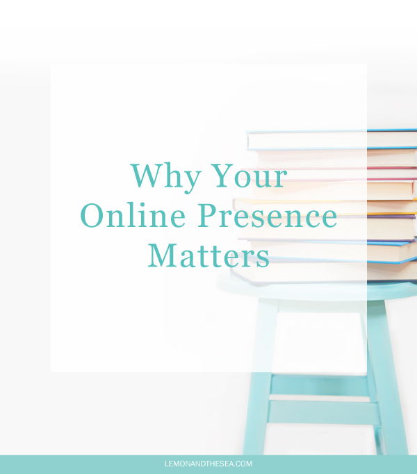 Why Your Online Presence Matters | Lemon and the Sea: You need to be in control of what people see about you  online if you want to have control over where you go in life and business.