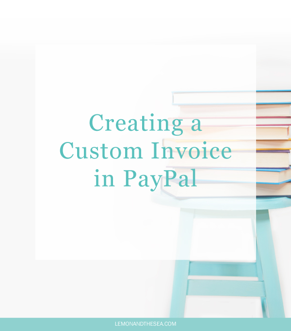 lemon and the sea creating a custom invoice in paypal
