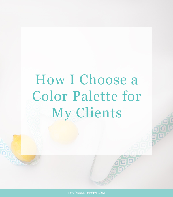 How I Choose a Color Palette for My Clients | Lemon and the Sea: Choosing a color palette is more than just looking pretty. You also have to relate to your audience and message. By following a few rules or using the FREE color palettes, you can create yours!